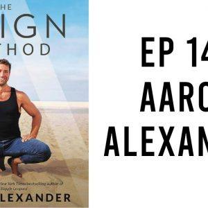 Power Your Body, Quiet Your Mind, and Become a Peak Performer with Aaron Alexander