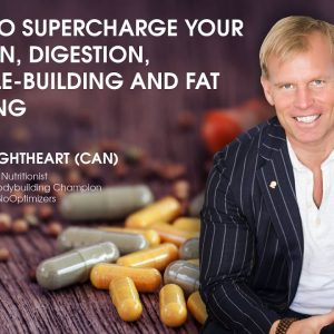 Wade T Lightheart on How to Supercharge your Protein, Digestion, Muscle Building and Fat Burning