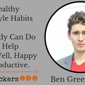 Ben Greenfield: Powerful Healthy Lifestyle Habits Anybody Can Do Today