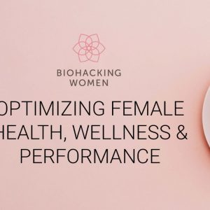 Biohacking For Women - Webinar