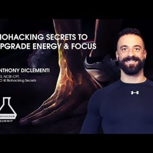Biohacking Secrets to Upgrade Energy and Focus with Anthony DiClementi