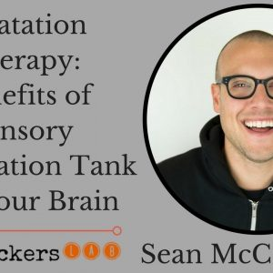 Sean McCormick: Floatation Therapy Benefits (Sensory Deprivation Tank) For Your Brain