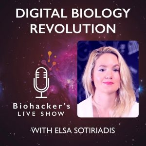 Digital Biology Revolution With Elsa Sotiriadis (Biohacker's LIVE Show)