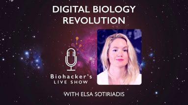 Digital Biology Revolution With Elsa Sotiriadis (Biohacker's LIVE Show)