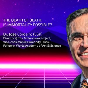 Dr. José Cordeiro: IS IMMORTALITY POSSIBLE?