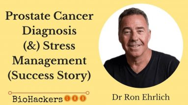 Dr Ron Ehrlich's Prostate Cancer Success Story & Stress Management Tips