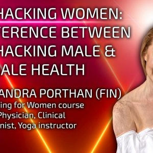 Dr. Sandra Porthan: Differences In Biohacking Female & Male Health