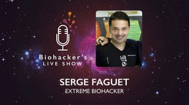Extreme Biohacking With Serge Faguet (Biohacker's Live Show)