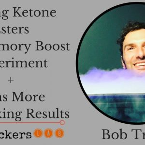 Bob Troia: Taking Ketone Esters for Memory Boost + Quantified Bob Biohacking Experiments