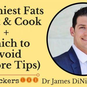Healthiest Fats to Eat & Cook (+ Ones to Avoid) • Dr James DiNicolantonio