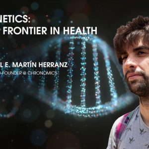 Interview: Dr. Daniel Herranz (UK) on Epigenetics: a New Frontier In Health