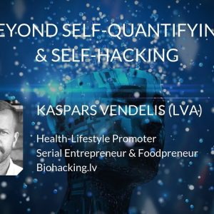 Kaspars Vendelis - Beyond Self Quantifying & Self Hacking