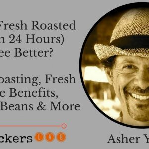 Is Drinking Fresh Roasted Coffee (Within 24 Hours) That Much Better? • Asher Yaron