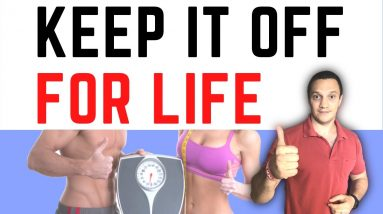 How To Keep Your Weight OFF Life Long (Best Weight Loss Tips)